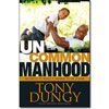 Uncommon Manhood: Secrets to What It Mea