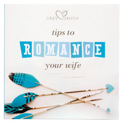 Simply Romantic® Tips to Romance Your Wife