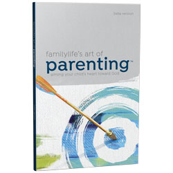 FamilyLife's Art of Parenting™ Small-Group Series Workbook