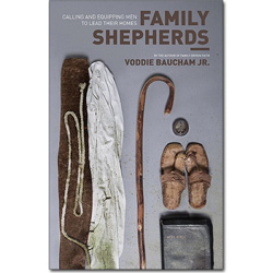 Family Shepherds: Calling and Equipping Men to Lead Their Homes