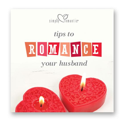 Simply Romantic® Tips to Romance Your Husband