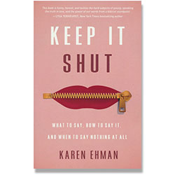 Keep It Shut: What to Say, How to Say It, and When to Say Nothing